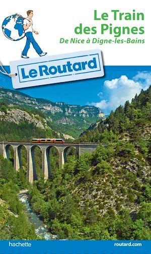 Guide du Routard ; le train des Pignes