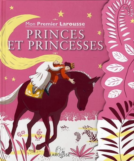 Mon Premier Larousse Princes Et Princesses