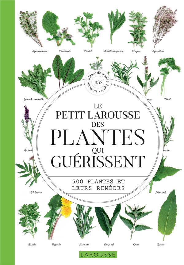Le petit Larousse des plantes qui guérissent ; 500 plantes et leurs remèdes