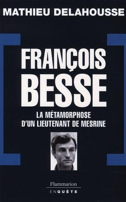 François Besse ; la métamorphose d'un lieutenant de Mesrine