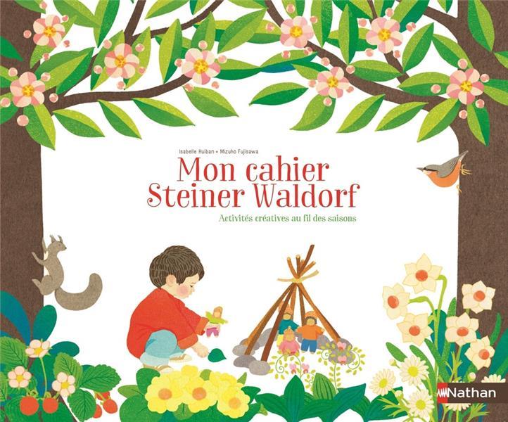 Mon cahier Steiner Waldorf ; activités créatives au fil des saisons