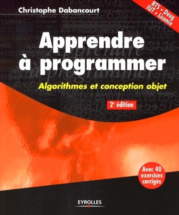 Apprendre A Programmer. Algorithmes Et Conception Objet. Bts- Deug - Iut - Licence. Avec 40 Exercice