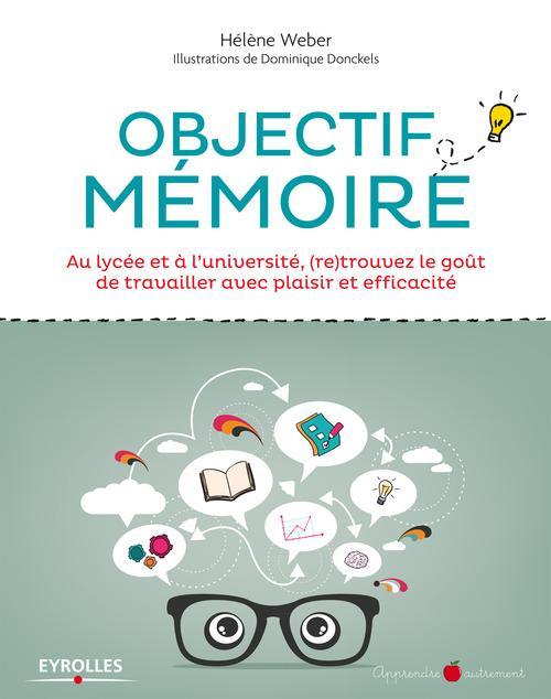 Objectif mémoire ; au lycée et à l'université, (re)trouvez le goût de travailler avec plaisir et efficacité