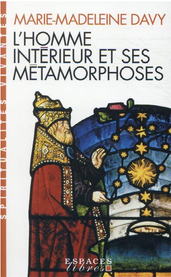 L-HOMME INTERIEUR ET SES METAMORPHOSES - SUIVI DE UN ITINERAIRE - A LA DECOUVERTE DE L-INTERIORITE