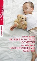 Vente EBooks : Un bébé pour Jace Compton - Une nouvelle vie avec toi  - Michelle Major - Lauren Canan