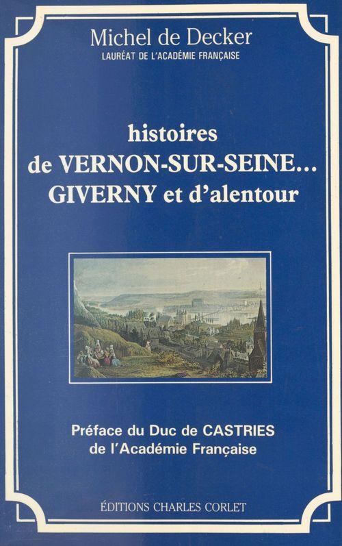 Histoires de Vernon-sur-Seine... Giverny et d'alentour  - Michel de Decker