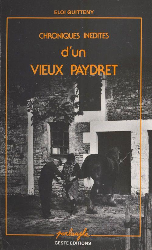 Chroniques inédites d'un vieux Paydret : Textes en parler du pays de Retz, avec une grammaire et un glossaire  - Éloi Guitteny