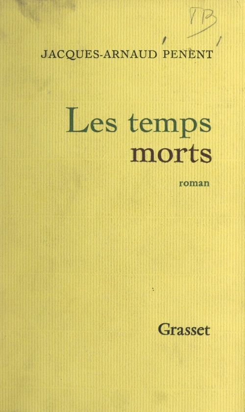 Les temps morts  - Jacques-Arnaud Penent