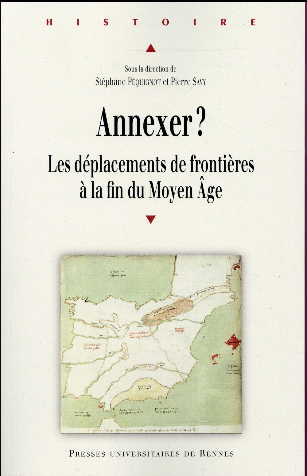Annexer ? ; les déplacements de frontières à la fin du Moyen Âge