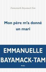 Vente EBooks : Mon père m'a donné un mari  - Emmanuelle Bayamack-Tam