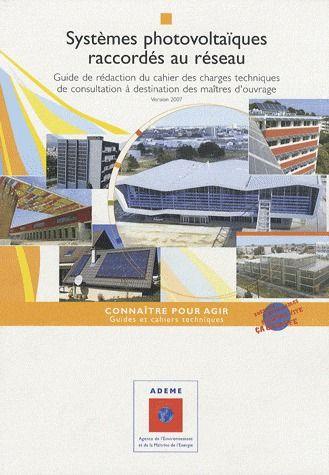 systèmes photovoltaïques raccordés au réseau ; guide de rédaction du cahier des charges techniques de consultation à destination des maîtres d'ouvrage