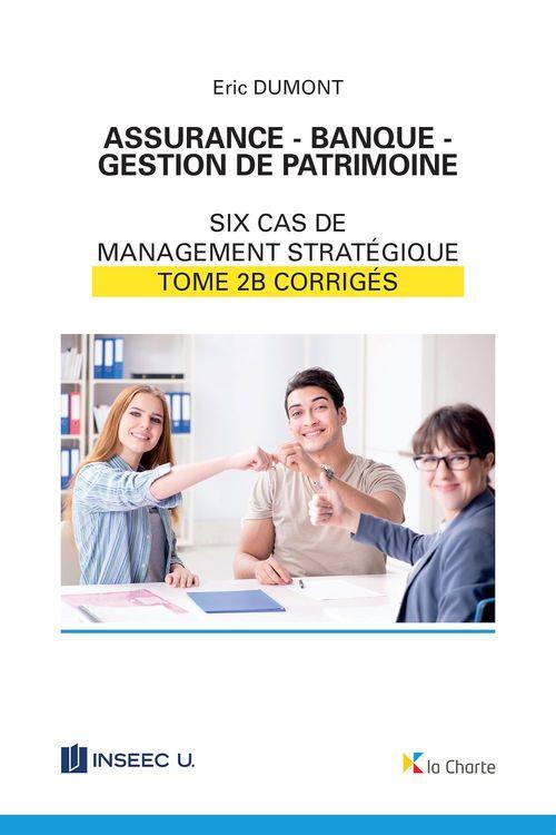Assurance - Banque - Gestion de patrimoine - Tome 2b