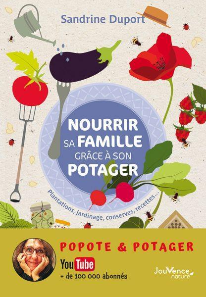 Nourrir sa famille grâce à son potager ; plantations, jardinage, conserves, recettes...