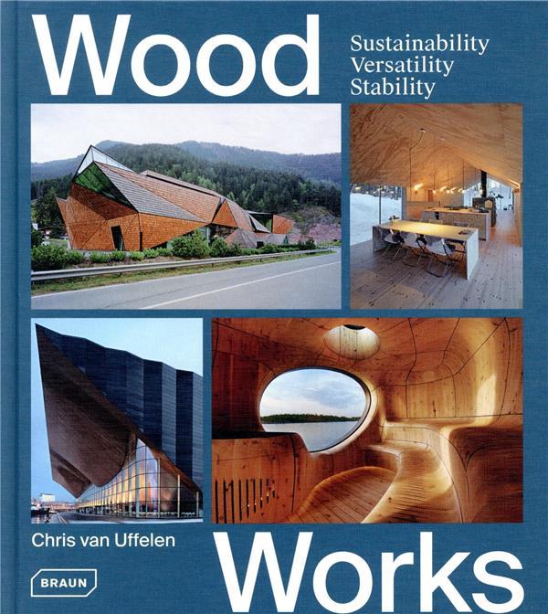 Wood works ; sustainability, versatility, stability