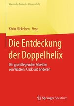 Die Entdeckung der Doppelhelix  - Karin Nickelsen