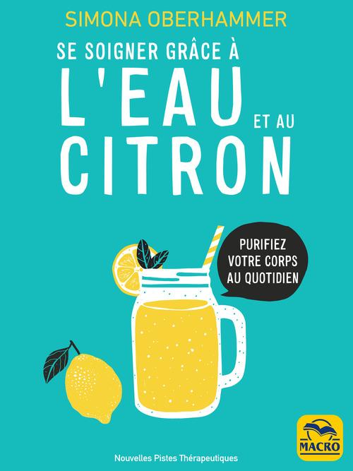 Se soigner grâce à l'eau et au citron ; purifiez votre corps au quotidien (3e édition)