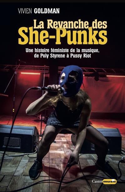 La revanche des she-punks ; une histoire féministe de la musique, de Poly Styrene à Pussy Riot
