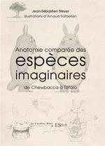 Couverture de Anatomie Comparee Des Especes Imaginaires - De Chewbacca A Totoro