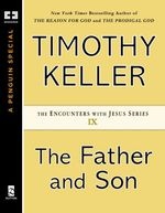 The Father and Son  - Timothy J. Keller - Timothy Keller