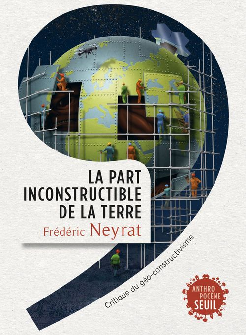 La part inconstructible de la terre ; critique du géo-constructivisme
