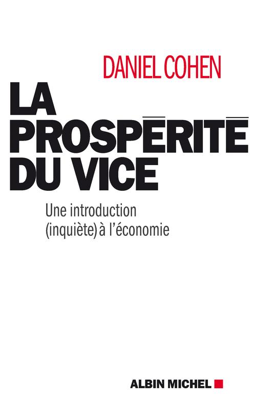 La prospérité du vice ; une introduction (inquiète) à l'économie
