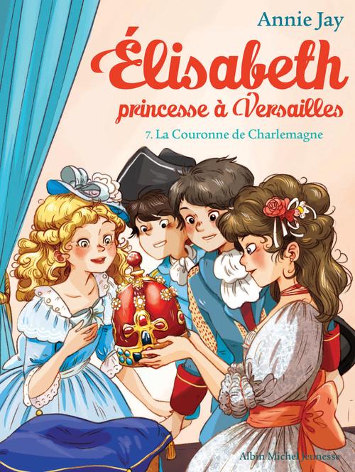Elisabeth, princesse à Versailles T.7 ; la couronne de Charlemagne