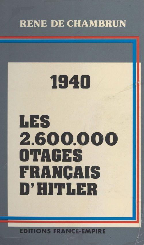 Les 2 600 000 otages français d'Hitler  - René de Chambrun