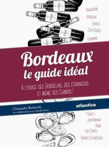 Bordeaux ; le guide idéal ; à l'usag des bordelais, des étrangers et même des Chinois !