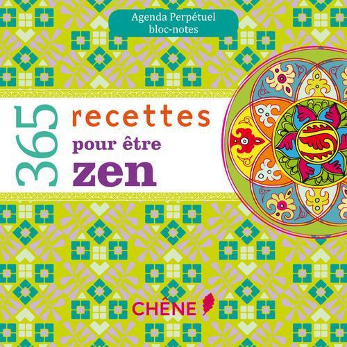 Agenda Perpetuel ; Bloc-Notes ; 365 Recettes Pour Etre Zen