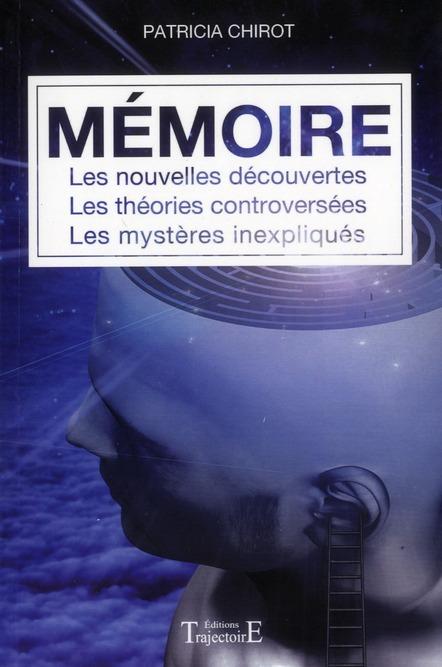 Mémoire ; les nouvelles découvertes ; les théories controversées ; les mystères inexpliqués