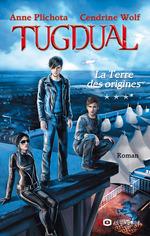 Vente Livre Numérique : Tugdual - tome 3 La Terre des origines  - Anne Plichota - Cendrine Wolf