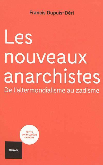 Les nouveaux anarchistes ; de l'altermondialisme au zadisme