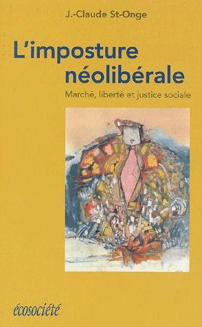 L'imposture néoliberale ; marché, liberté et justice sociale