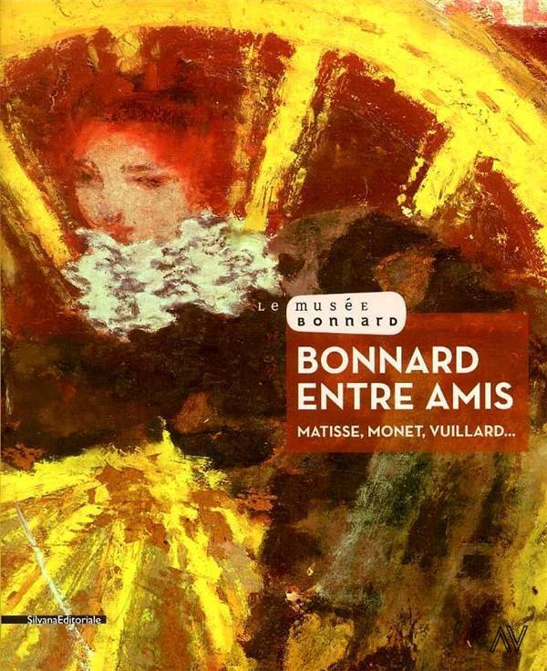 Bonnard, entre amis ; Matisse, Monet, Vuillard...