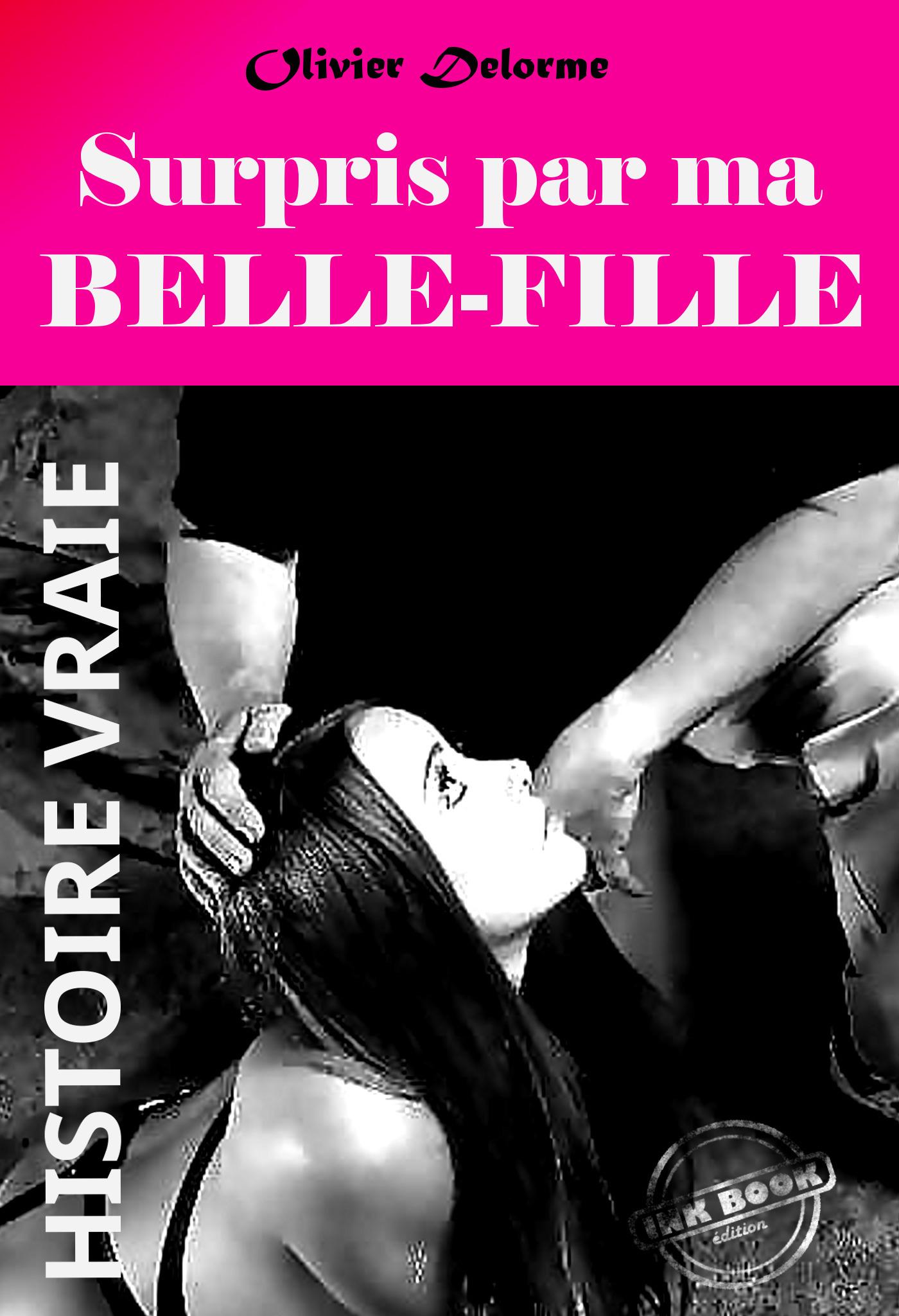 Vente EBooks : Surpris par ma belle-fille. [Histoire vraie et non censurée].  - Olivier Delorme