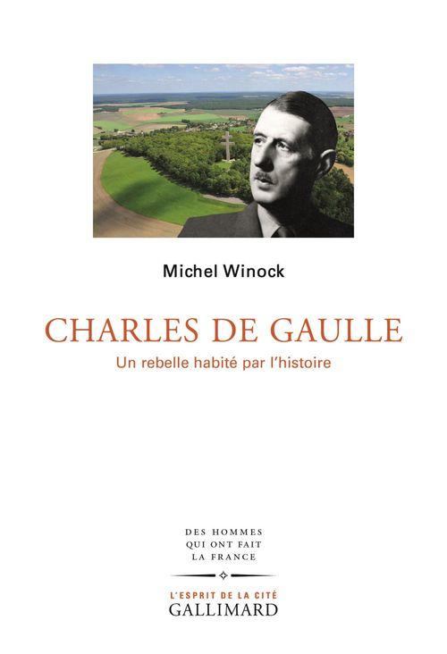 Charles de Gaulle. Un rebelle habité par l´histoire