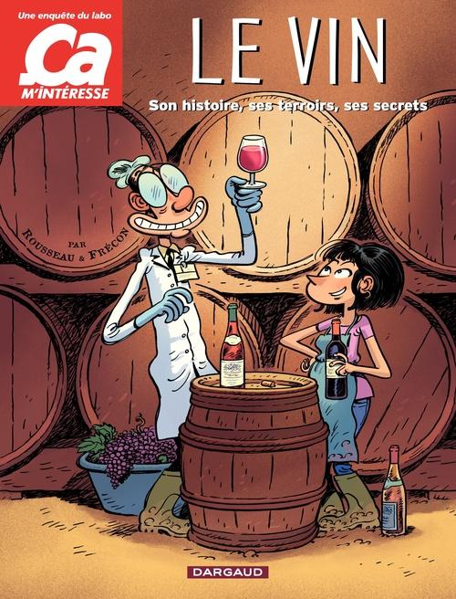 Le vin ; son histoire, ses terroirs, ses secrets