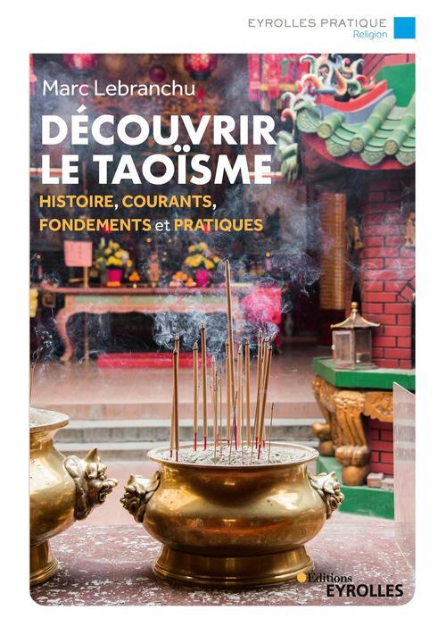 Découvrir le taoïsme ; histoire, courants, fondements et pratiques