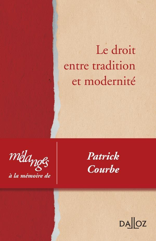 mélanges à la mémoire de Patrick Courbe ; le droit entre tradition et modernité