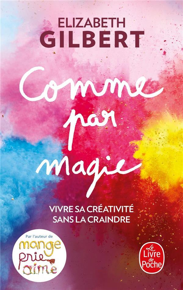 Comme par magie ; vivre sa créativité sans la craindre
