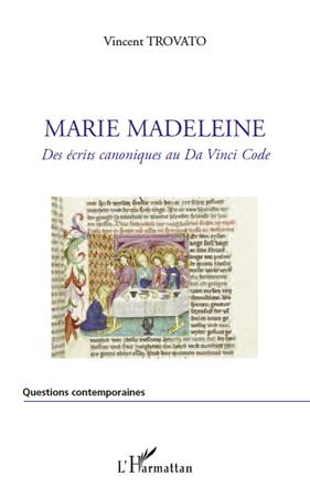 Marie Madeleine ; des écrits canoniques au Da Vinci Code