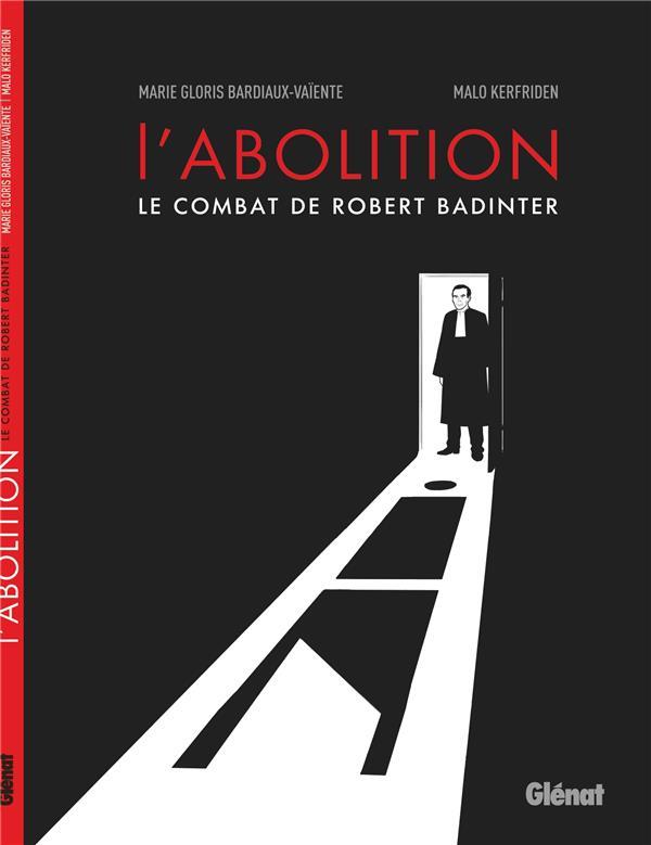 L'ABOLITION - LE COMBAT DE ROBERT BADINTER GLORIS-BARDIAUX-VAIE