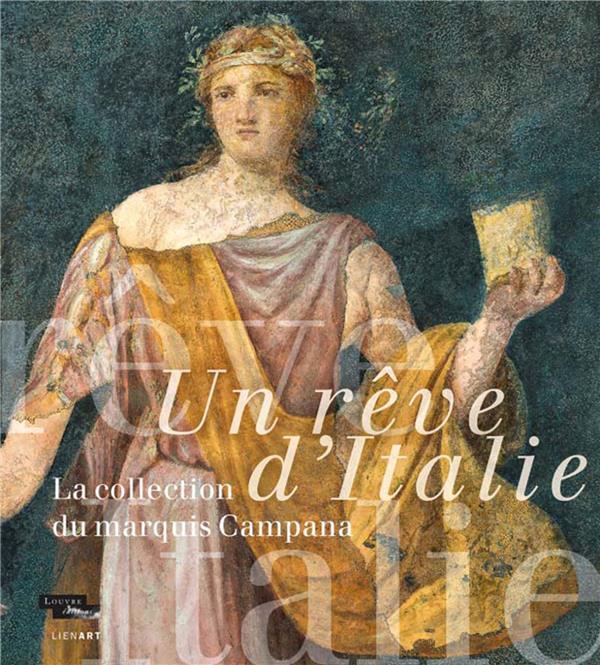 Un rêve d'Italie ; la collection du marquis Campana