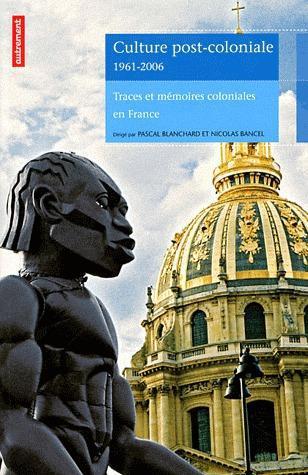 Culture post-coloniale 1961-2006 - traces et memoires coloniales en france