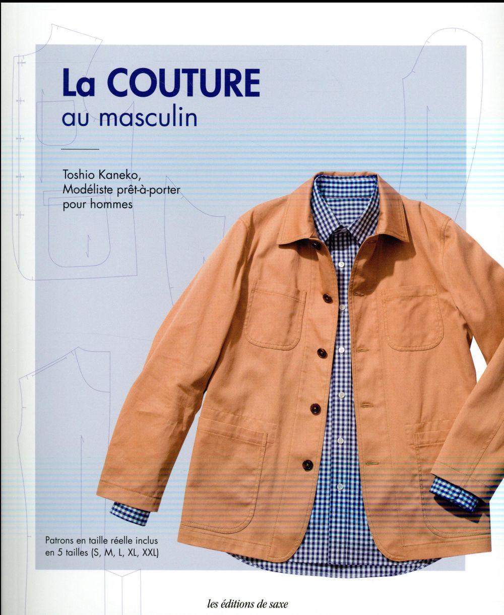 La couture au masculin; patrons en taille réelle inclus en 5 tailles (S, M, L, XL, XXL)