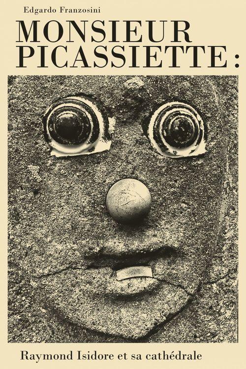 Monsieur Picassiette: Raymond Isidore et sa cathédrale  - Edgardo Franzosini