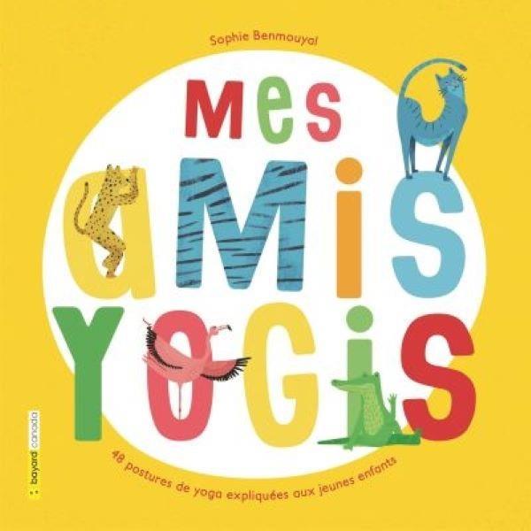 Mes amis yogis ; 48 postures de yoga expliquées aux jeunes enfants