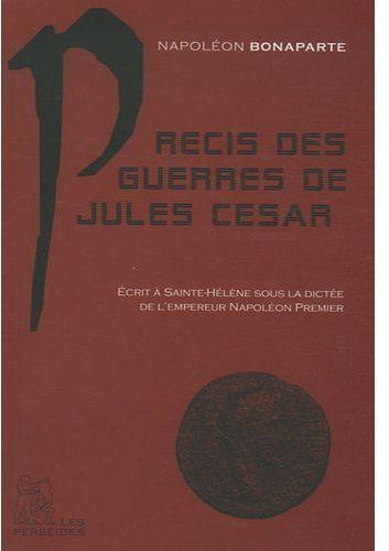 Précis des guerres de Jules César ; écrit à Sainte-Hélène sous la dictée de Napoléon premier