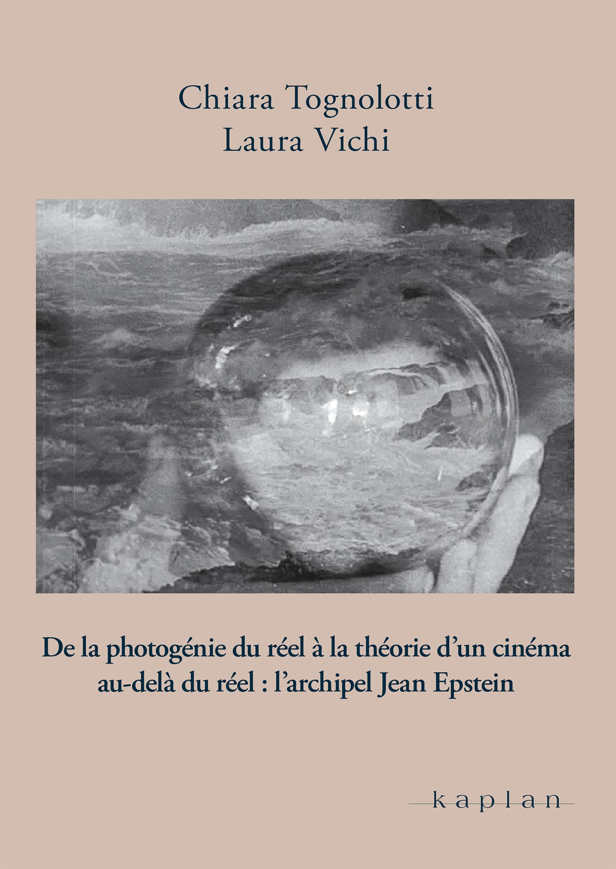 De la photogénie du réel à la théorie d'un cinéma au-delà du réel : l'archipel Jean Epstein