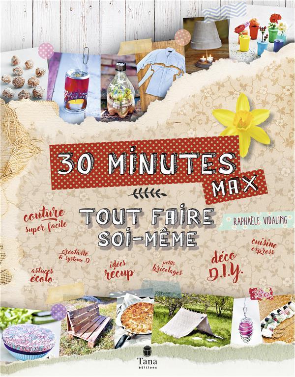 TOUT FAIRE SOI-MEME ; en 30 minutes max